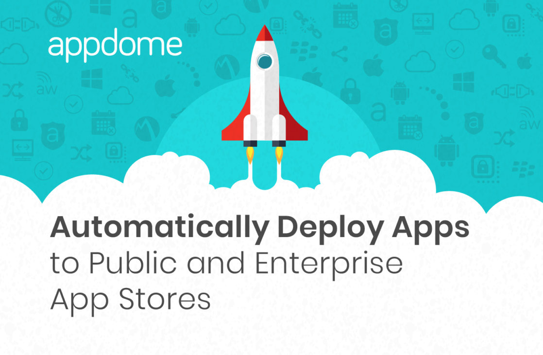 Use Appdome-GO to automatically deploy apps to public and enterprise app stores