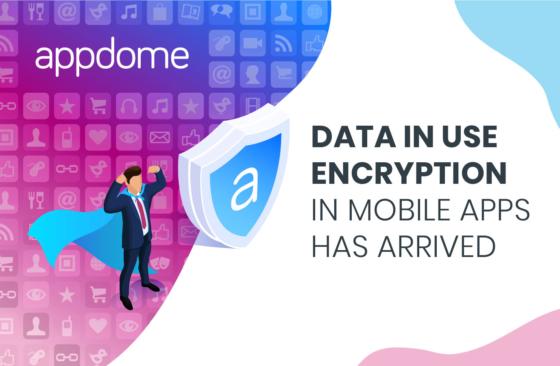 Encrypt all mobile app data in use (data in memory) using Appdome