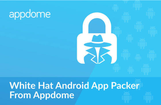 Appdome White Hat Android App Packer