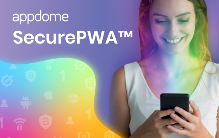 Appdome SecurePWA Unlocks Mobile Access in the Enterprise