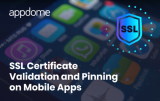 Appdome SSL Certificate Validation and Pinning on Mobile Apps