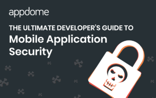 Appdome's Ultimate Developers Guide to Mobile App Security