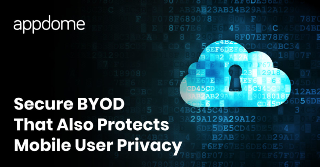 Enable Enterprise Mobility with Secure BOYD That Also Protects Mobile User Privacy on Appdome