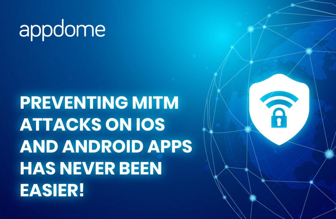 prevent mobile MitM attacks with Appdome