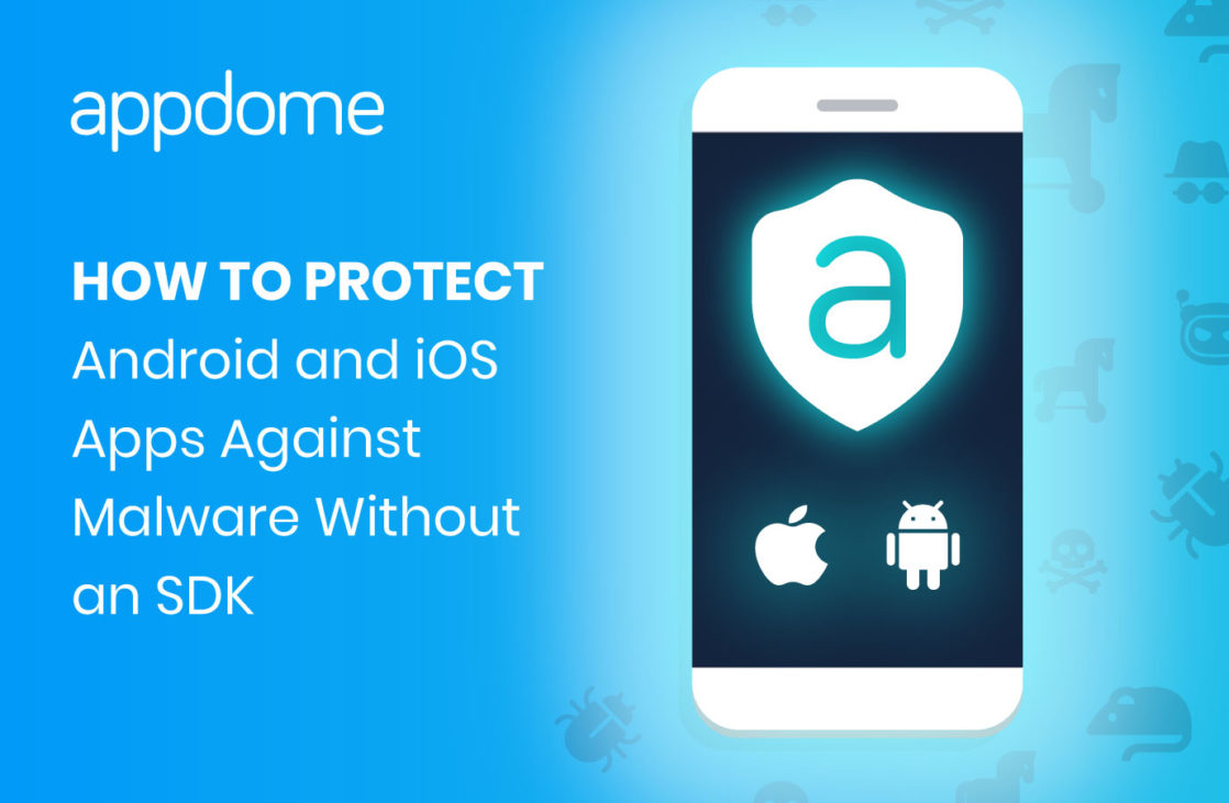 how to protect mobile apps against malware using Appdome