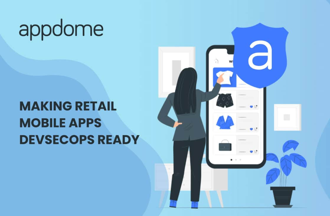 Appdome DevSecOps Retail Mobile Apps
